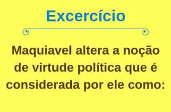Maquiavel altera a noção de virtude política que é considerada por ele como: